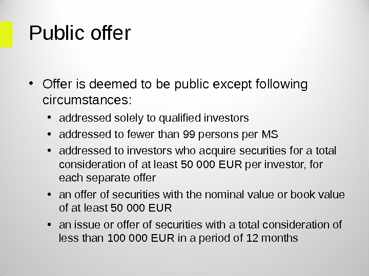 Public offer • Offer is deemed to be public except following circumstances:  • addressed solely