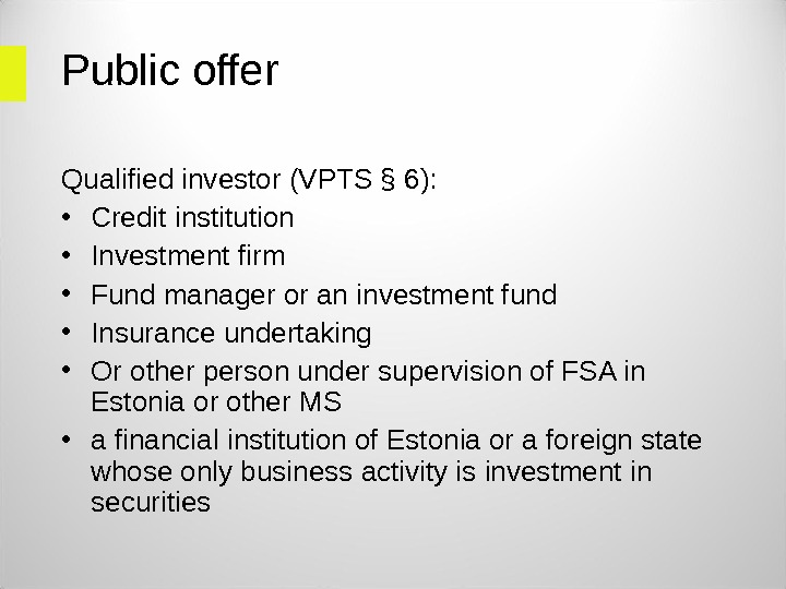 Public offer Qualified investor (VPTS § 6):  • Credit institution • Investment firm • Fund
