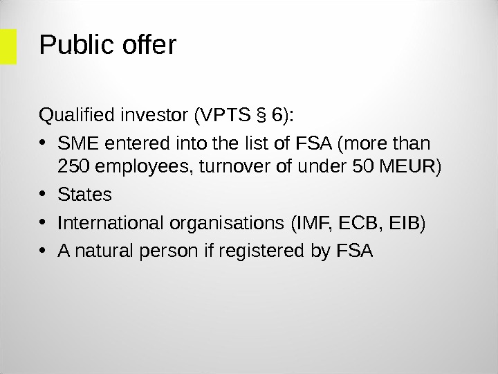 Public offer Qualified investor (VPTS § 6):  • SME entered into the list of FSA