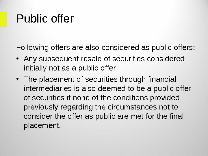 Public offer Following offers are also considered as public offers:  • Any subsequent resale of