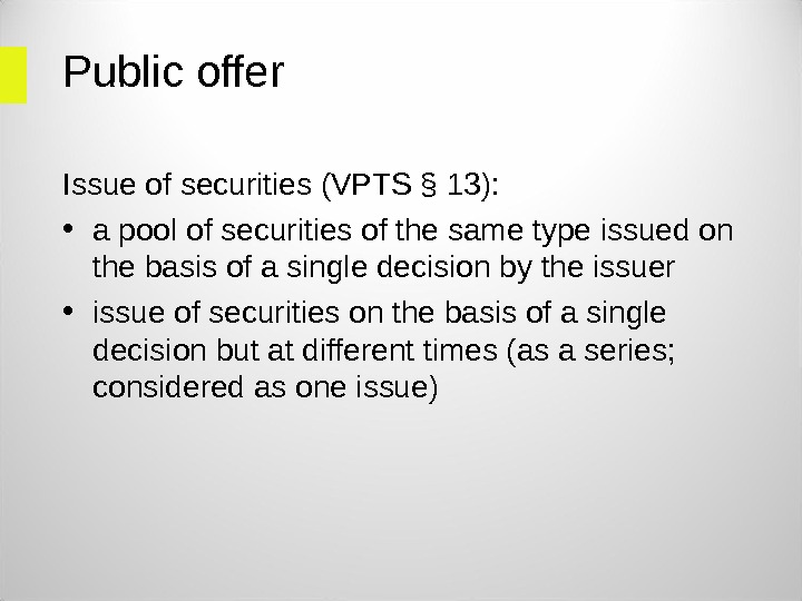Public offer Issue of securities (VPTS § 13):  • a pool of securities of the