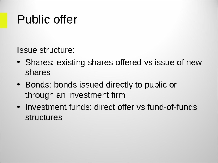 Public offer Issue structure:  • Shares: existing shares offered vs issue of new shares •