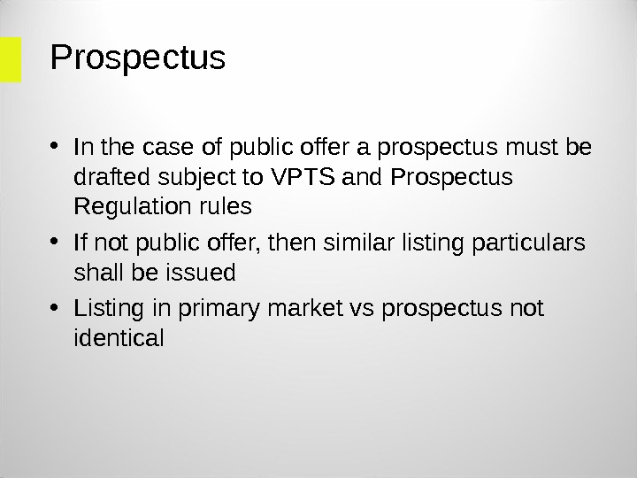 Prospectus • In the case of public offer a prospectus must be drafted subject to VPTS