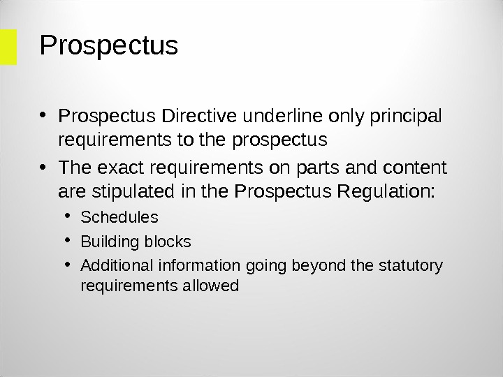 Prospectus • Prospectus Directive underline only principal requirements to the prospectus • The exact requirements on
