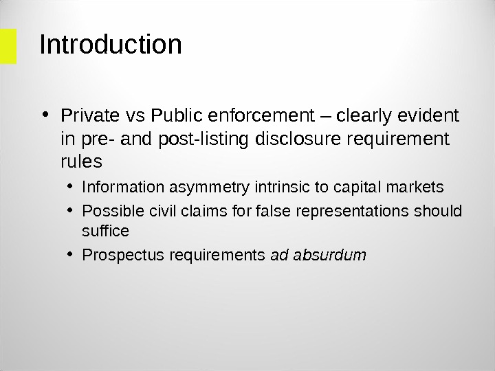 Introduction  • Private vs Public enforcement – clearly evident in pre- and post-listing disclosure requirement