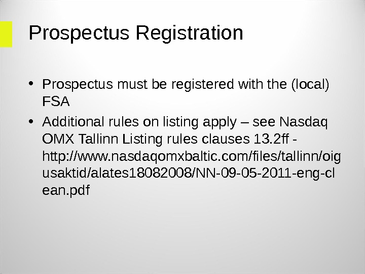Prospectus Registration  • Prospectus must be registered with the (local) FSA • Additional rules on