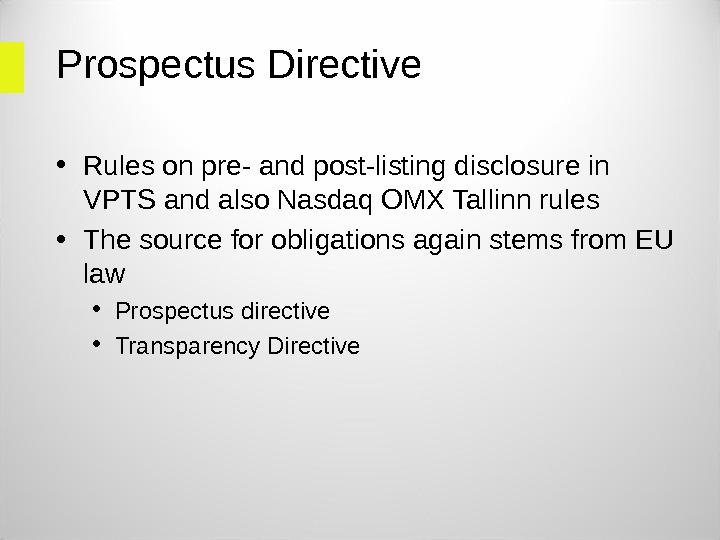 Prospectus Directive • Rules on pre- and post-listing disclosure in VPTS and also Nasdaq OMX Tallinn