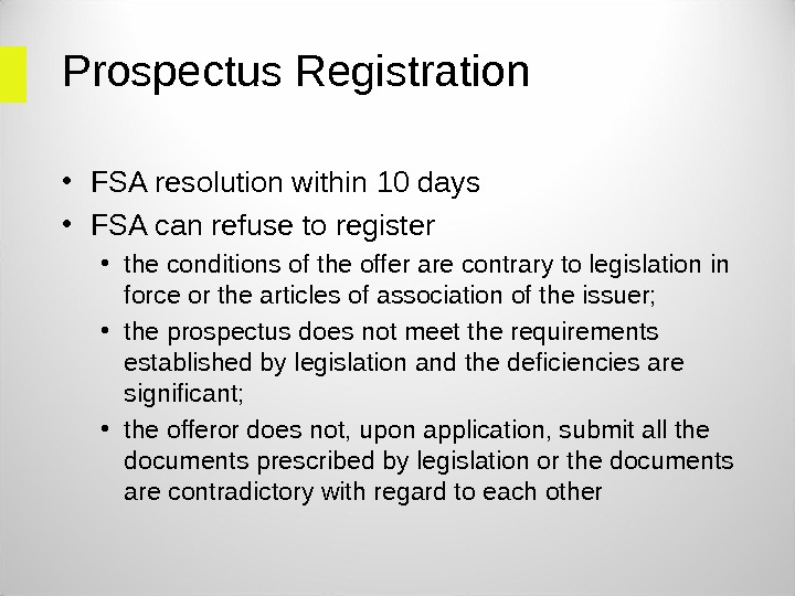 Prospectus Registration  • FSA resolution within 10 days • FSA can refuse to register