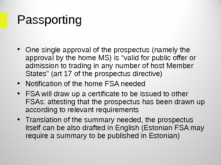 Passporting  • One single approval of the prospectus (namely the approval by the home MS)