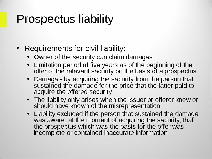 Prospectus liability  • Requirements for civil liability:  • Owner of the security can claim