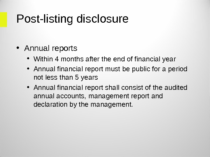 Post-listing disclosure • Annual reports • Within 4 months after the end of financial year