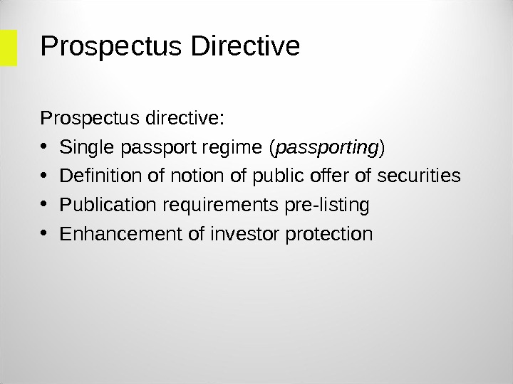 Prospectus Directive Prospectus directive:  • Single passport regime ( passporting ) • Definition of notion