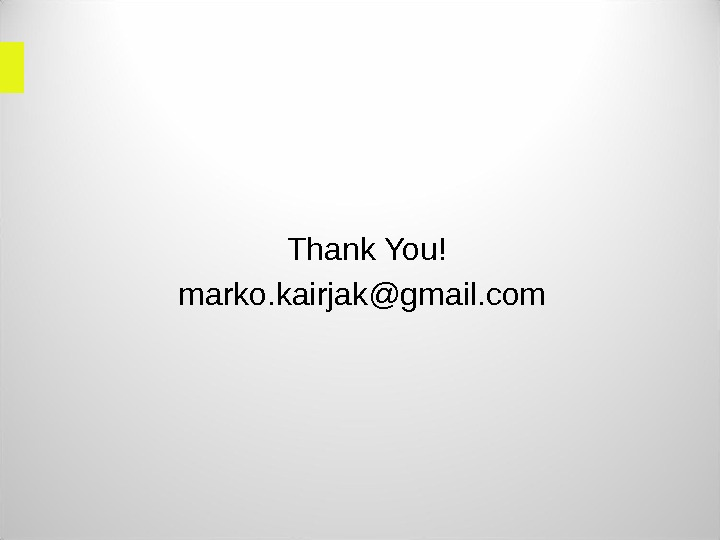 Thank You! marko. kairjak@gmail. com