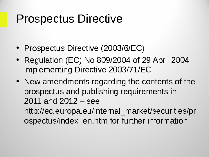 Prospectus Directive • Prospectus Directive (2003/6/EC) • Regulation (EC) No 809/2004 of 29 April 2004 implementing
