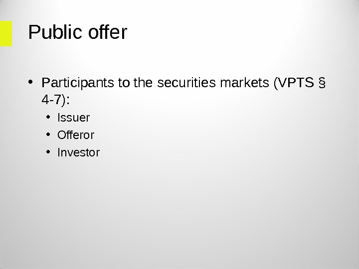 Public offer • Participants to the securities markets (VPTS § 4 -7):  • Issuer •
