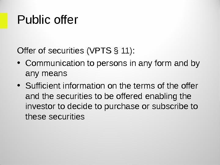 Public offer Offer of securities (VPTS § 11):  • Communication to persons in any form