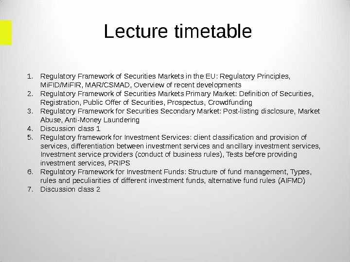 Lecture timetable 1. Regulatory Framework of Securities Markets in the EU: Regulatory Principles,  Mi. FID/Mi.