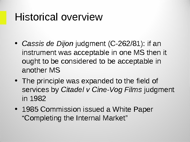 Historical overview  • Cassis de Dijon judgment (C-262/81): if an instrument was acceptable in one