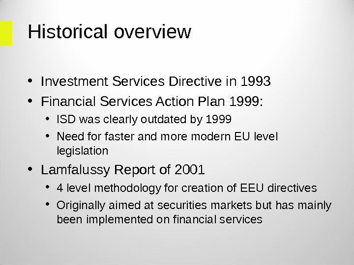 Historical overview  • Investment Services Directive in 1993  • Financial Services Action Plan 1999: