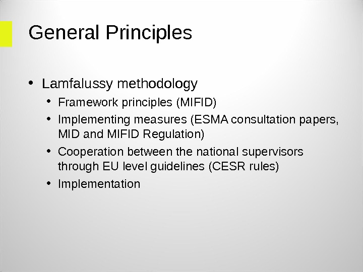 General Principles  • Lamfalussy methodology • Framework principles (MIFID) • Implementing measures (ESMA consultation papers,