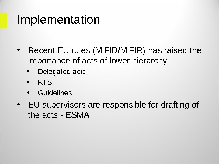 Implementation • Recent EU rules (Mi. FID/Mi. FIR) has raised the importance of acts of lower