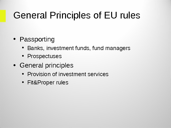 General Principles of EU rules  • Passporting  • Banks, investment funds, fund managers