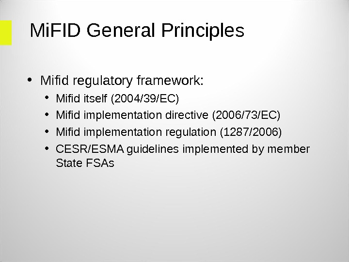 Mi. FID General Principles • Mifid regulatory framework:  • Mifid itself (2004/39/EC) • Mifid implementation