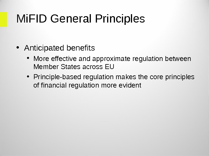 Mi. FID General Principles • Anticipated benefits • More effective and approximate regulation between Member States