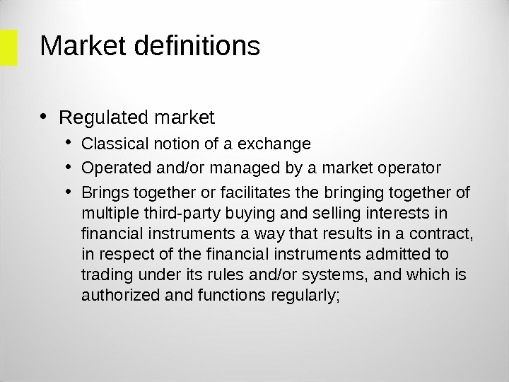 Market definitions  • Regulated market  • Classical notion of a exchange  • Operated