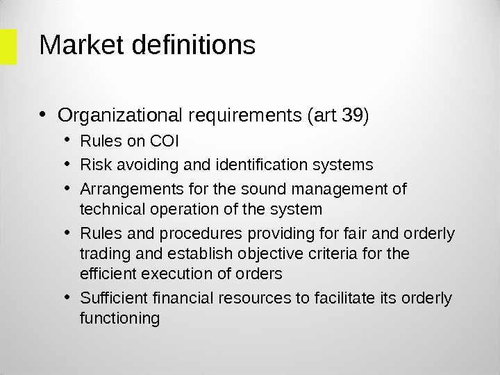 Market definitions  • Organizational requirements (art 39) • Rules on COI • Risk avoiding and