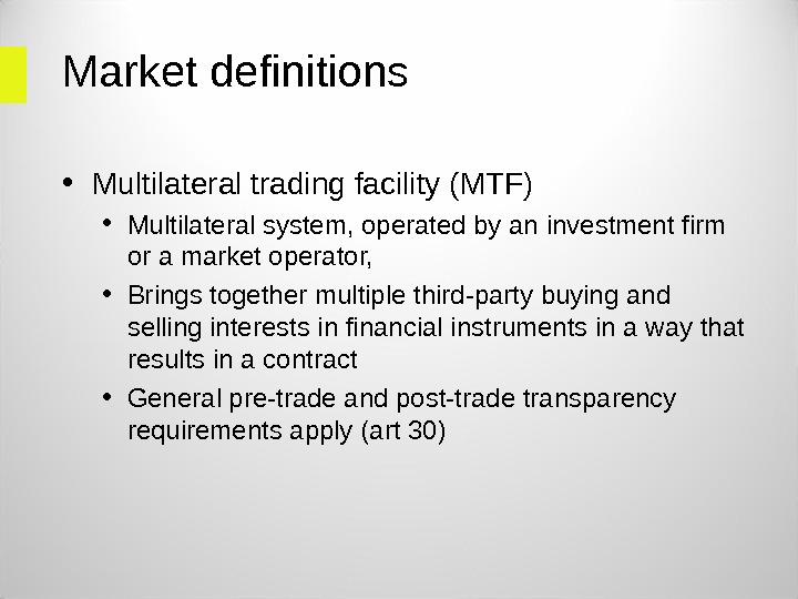 Market definitions  • Multilateral trading facility (MTF) • Multilateral system, operated by an investment firm