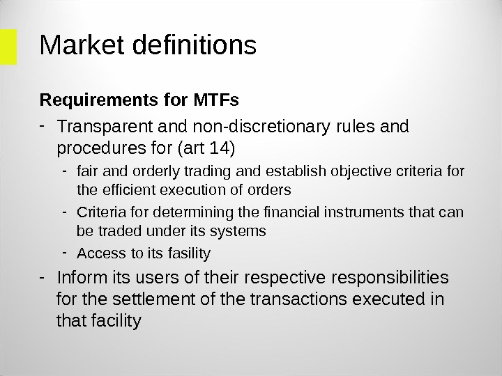 Market definitions Requirements for MTFs - Transparent and non-discretionary rules and procedures for (art 14) -