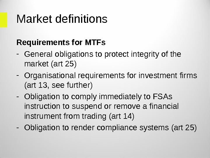 Market definitions Requirements for MTFs - General obligations to protect integrity of the market (art 25)
