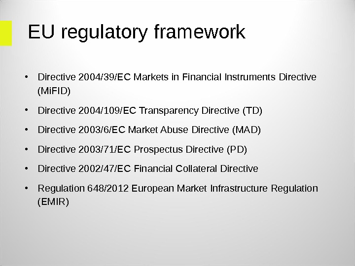 EU regulatory framework • Directive 2004/39/EC Markets in Financial Instruments Directive  (Mi. FID) • Directive
