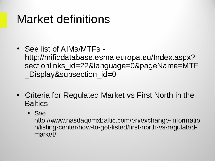 Market definitions  • See list of AIMs/MTFs - http: //mifiddatabase. esma. europa. eu/Index. aspx? sectionlinks_id=22&language=0&page.
