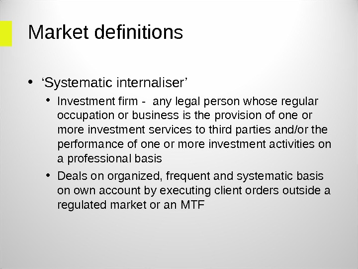 Market definitions  • ' Systematic internaliser '  • Investment firm - any legal person