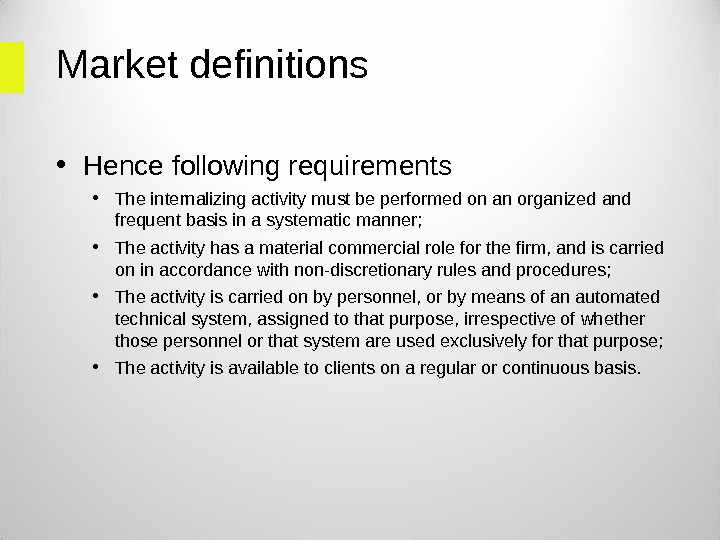 Market definitions  • Hence following requirements  • The internalizing activity must be performed on