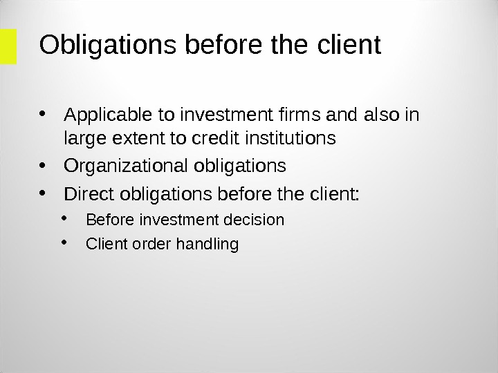 Obligations before the client • Applicable to investment firms and also in large extent to credit