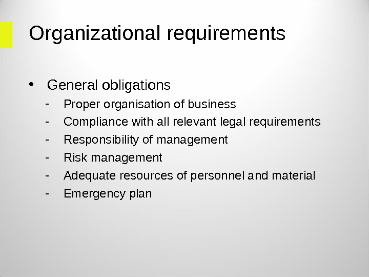 Organizational requirements  • General obligations - Proper organisation of business - Compliance with all relevant