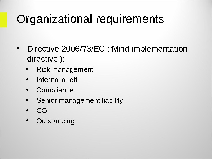 Organizational requirements  • Directive 2006/73/EC ( ' Mifid implementation directive ' ):  • Risk