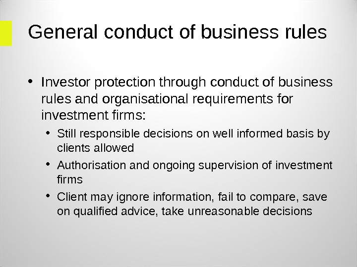 General conduct of business rules • Investor protection through conduct of business rules and organisational requirements