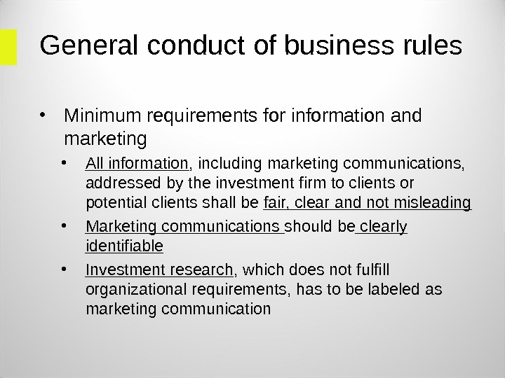 General conduct of business rules • Minimum requirements for information and marketing • All information ,