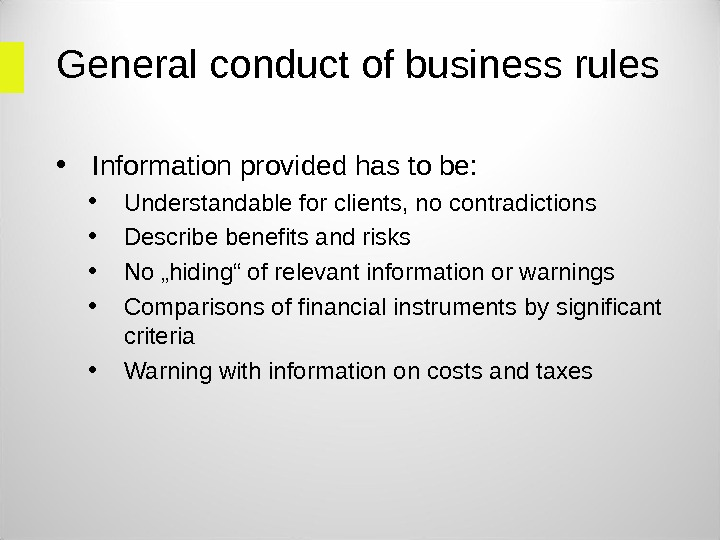 General conduct of business rules • Information provided has to be:  • Understandable for clients,