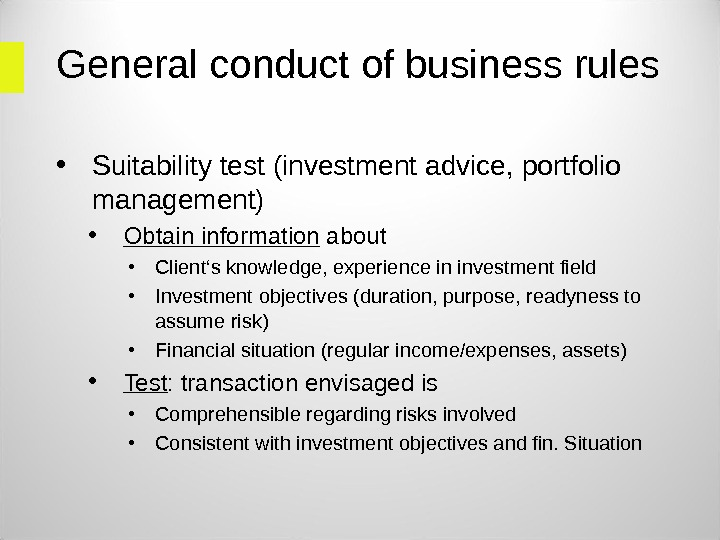 General conduct of business rules • Suitability test (investment advice, portfolio management) • Obtain information about