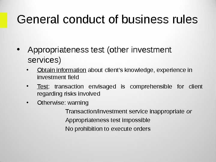 General conduct of business rules • Appropriateness test (other investment services) • Obtain information about client