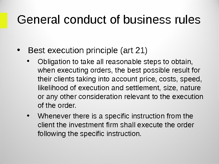 General conduct of business rules • Best execution principle (art 21)  • Obligation to take