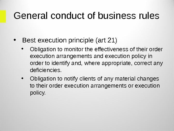 General conduct of business rules • Best execution principle (art 21)  • Obligation to monitor