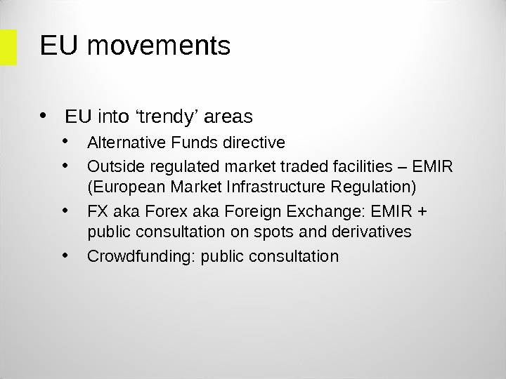 EU movements • EU into ' trendy ' areas • Alternative Funds directive • Outside regulated