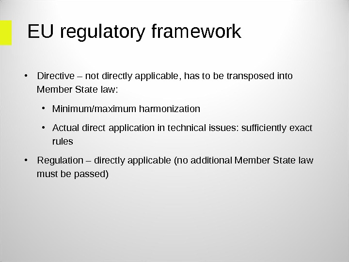 EU regulatory framework • Directive – not directly applicable, has to be transposed into Member State