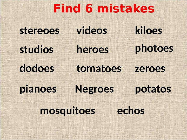 photoes dodoes zeroestomatoes Negroes potatos kiloesstereoes studios heroes mosquitoes videos echospianoes Find 6 mistakes